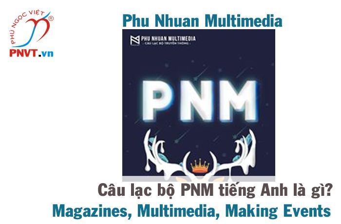 Câu lạc bộ Truyền Thông PNM tiếng Anh là gì