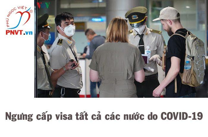 Ngưng cấp visa với tất cả các nước trong 15 đến 30 ngày để ngăn chặn Covid-19